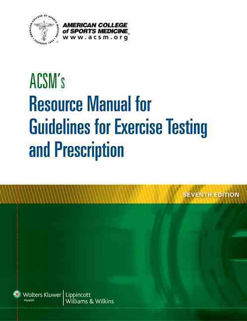 Acsm's Resource Manual for Guidelines for Exercise Testing and Prescription By Acsm (COR)